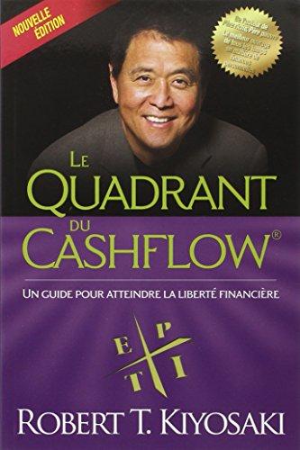 Le quadrant du Cashflow®: Un guide pour atteindre la liberté financière