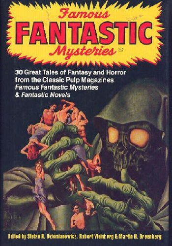 Famous Fantastic Mysteries: 30 Great Tales of Fantasy and Horror from the Classic Pulp Magazines Famous Fantastic Mysteries & Fantastic Novels