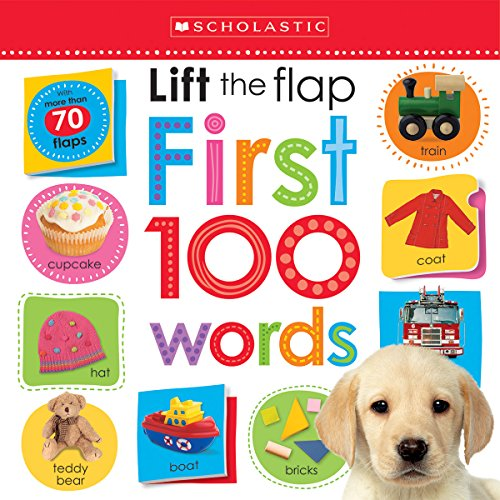 Lift the Flap: First 100 Words (Scholastic Early Learners)