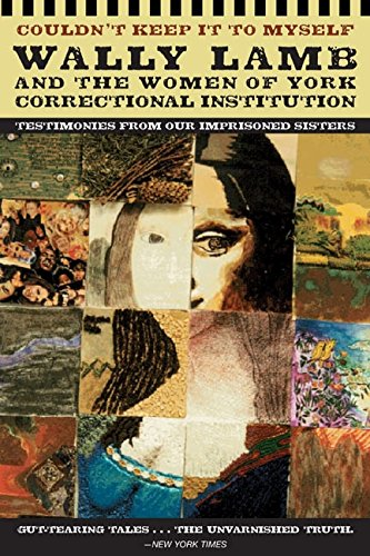 Couldn't Keep It to Myself:  Wally Lamb and the Women of York Correctional Institution (Testimonies from our Imprisoned Sisters)