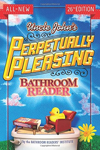 Uncle John's Perpetually Pleasing Bathroom Reader (Uncle John's Bathroom Reader)