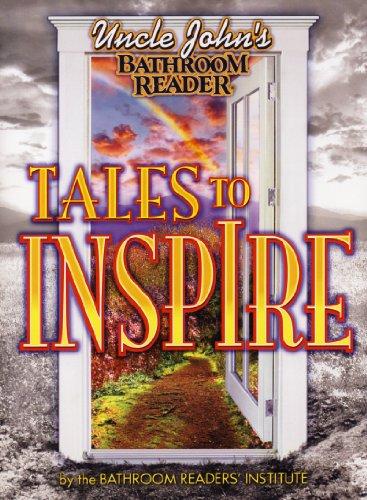 Uncle John's Bathroom Reader Tales to Inspire (Uncle John's Bathroom Readers)